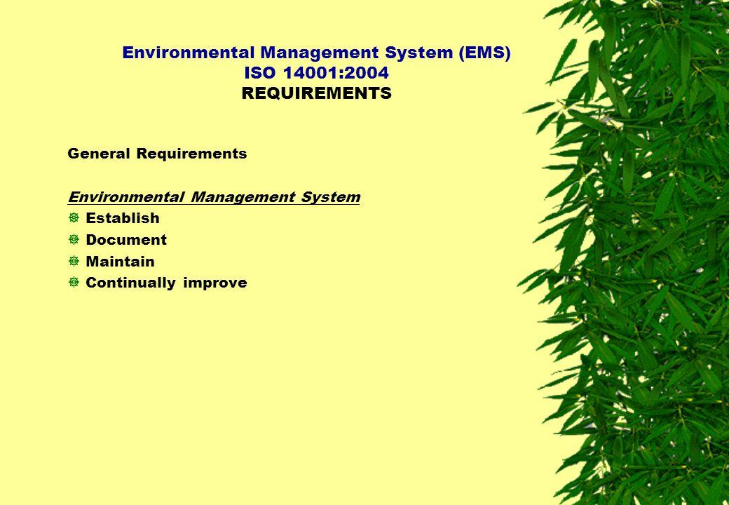 Environmental Management System (EMS) ISO 14001:2004 REQUIREMENTS General Requirements Environmental Management System  Establish  Document  Mainta