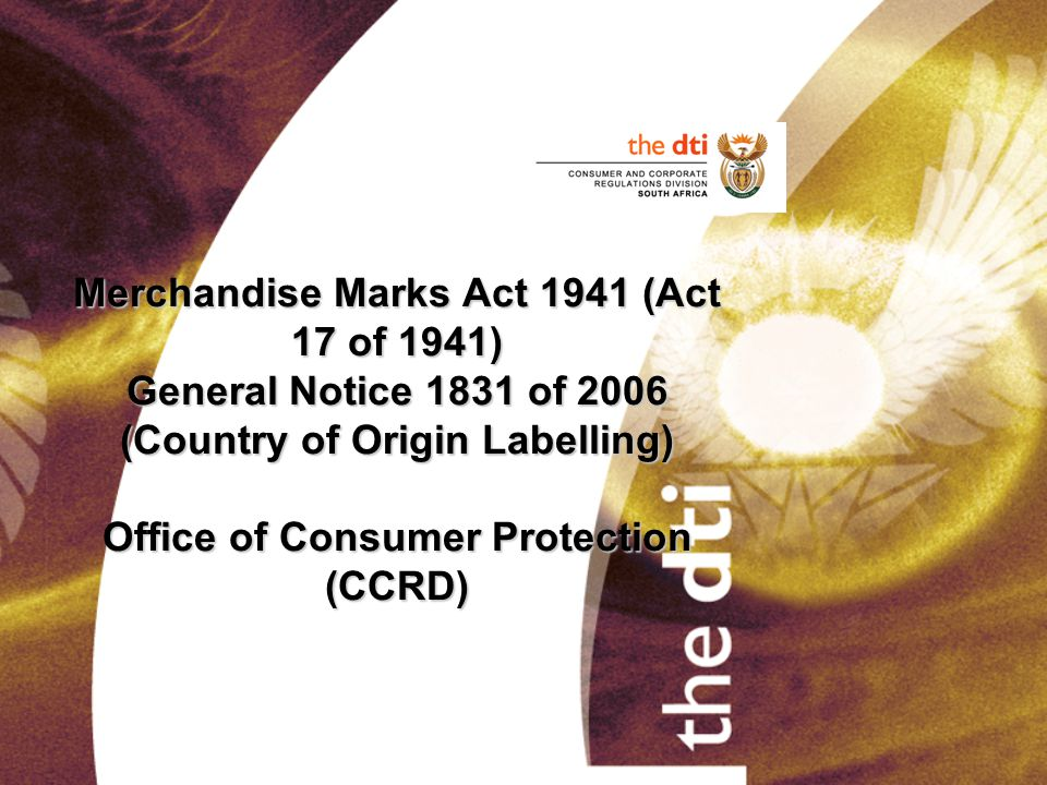 The object of the Act To make provision concerning the making of merchandise and of covering in or with which merchandise is sold and the use of certain words and emblems in connection with business.