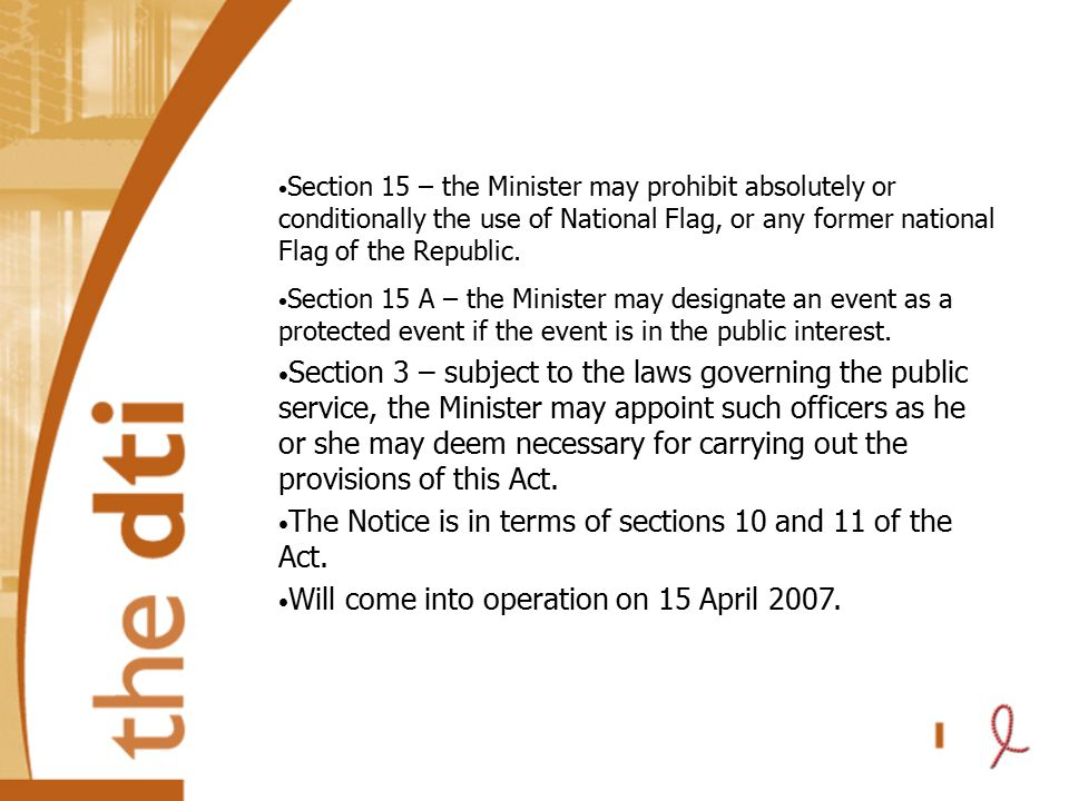 Section 15 – the Minister may prohibit absolutely or conditionally the use of National Flag, or any former national Flag of the Republic. Section 15 A