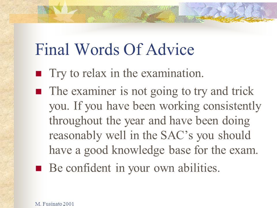 M. Fusinato 2001 Final Words Of Advice Try to relax in the examination.