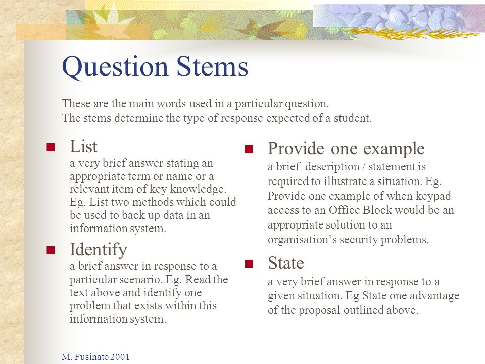 M. Fusinato 2001 Question Stems List a very brief answer stating an appropriate term or name or a relevant item of key knowledge. Eg. List two methods