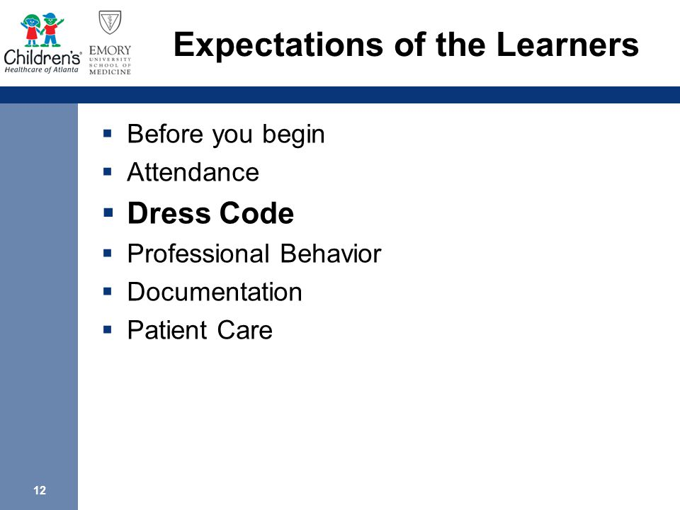 12 Expectations of the Learners  Before you begin  Attendance  Dress Code  Professional Behavior  Documentation  Patient Care