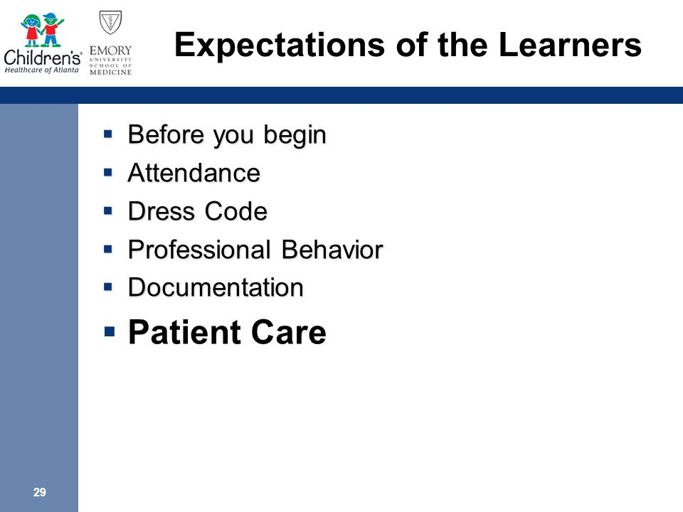 29 Expectations of the Learners  Before you begin  Attendance  Dress Code  Professional Behavior  Documentation  Patient Care