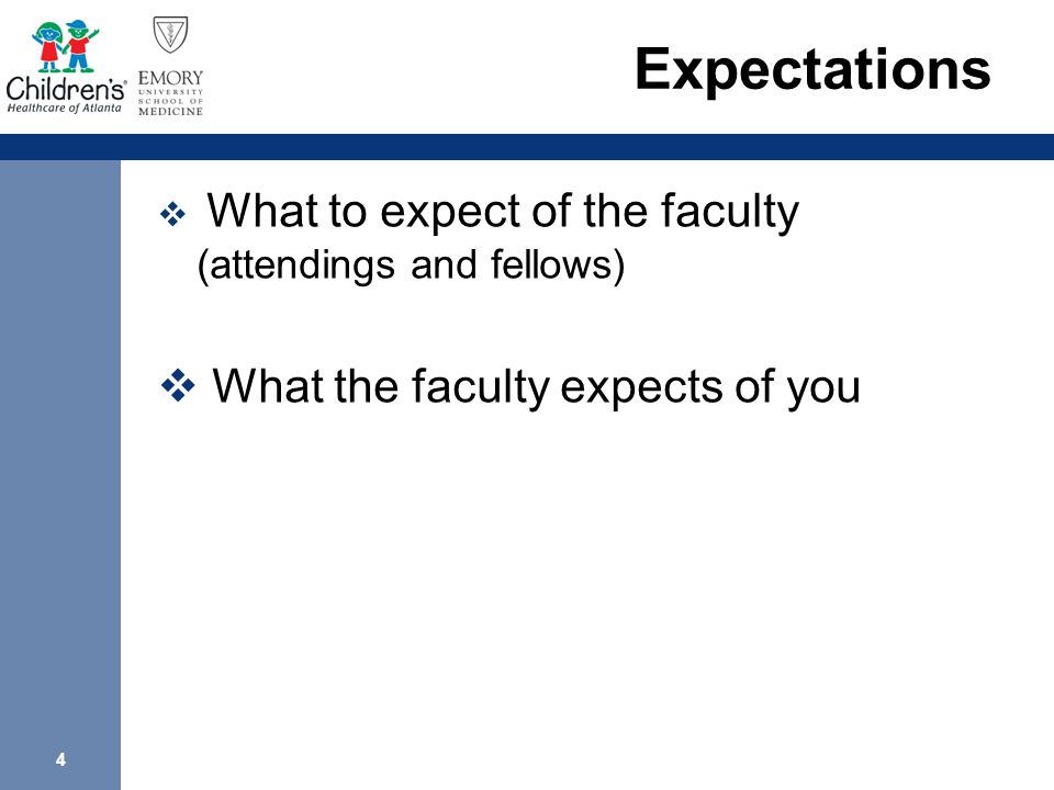 4 Expectations  What to expect of the faculty (attendings and fellows)  What the faculty expects of you