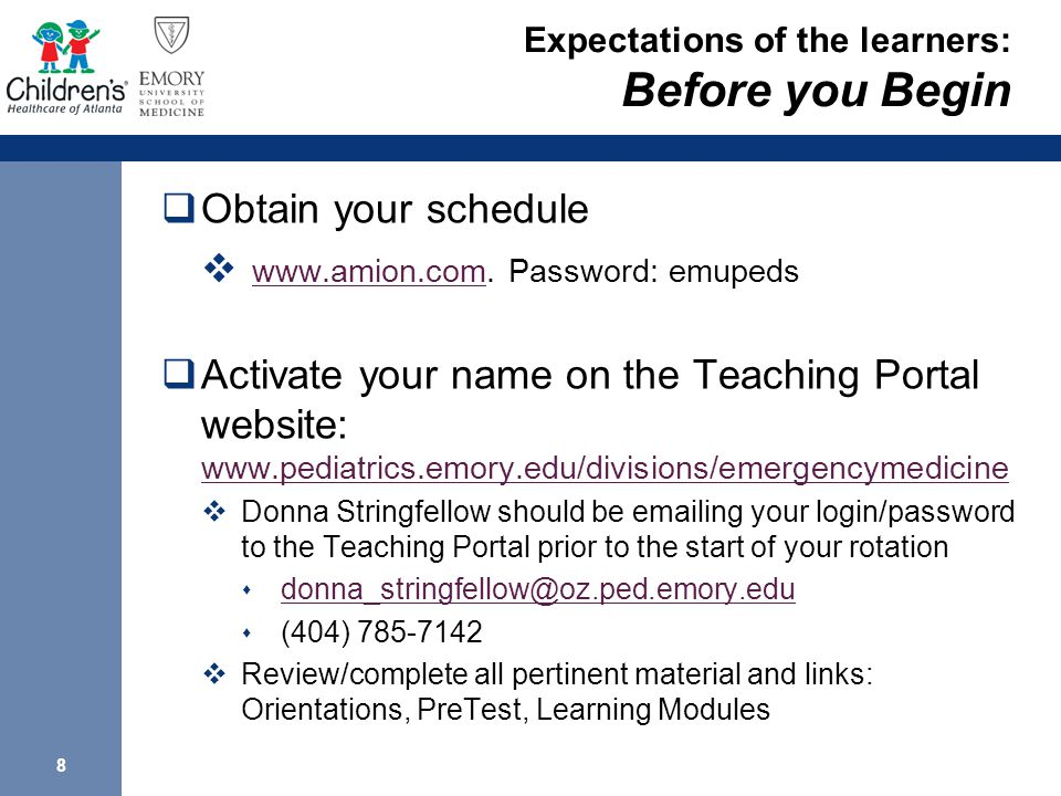 8 Expectations of the learners: Before you Begin  Obtain your schedule  www.amion.com.