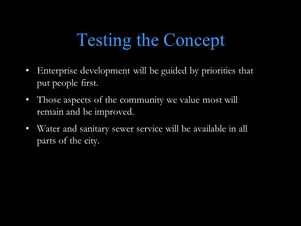 Testing the Concept Enterprise development will be guided by priorities that put people first.