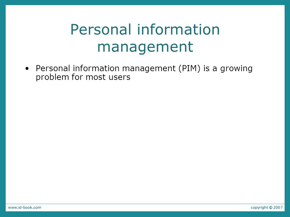 Personal information management Personal information management (PIM) is a growing problem for most users