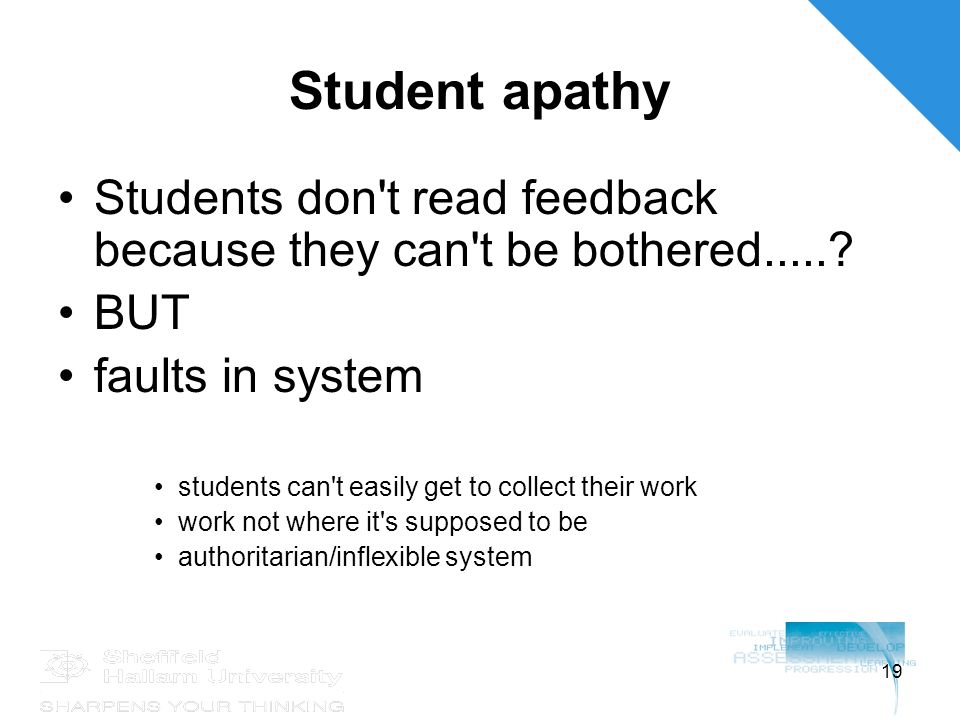 19 Student apathy Students don t read feedback because they can t be bothered......