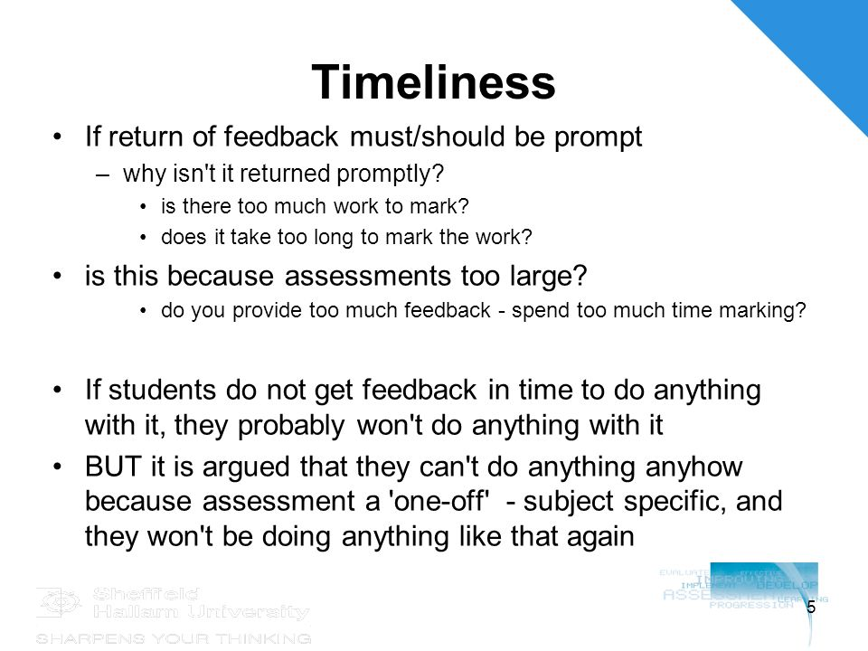 5 Timeliness If return of feedback must/should be prompt –why isn t it returned promptly.