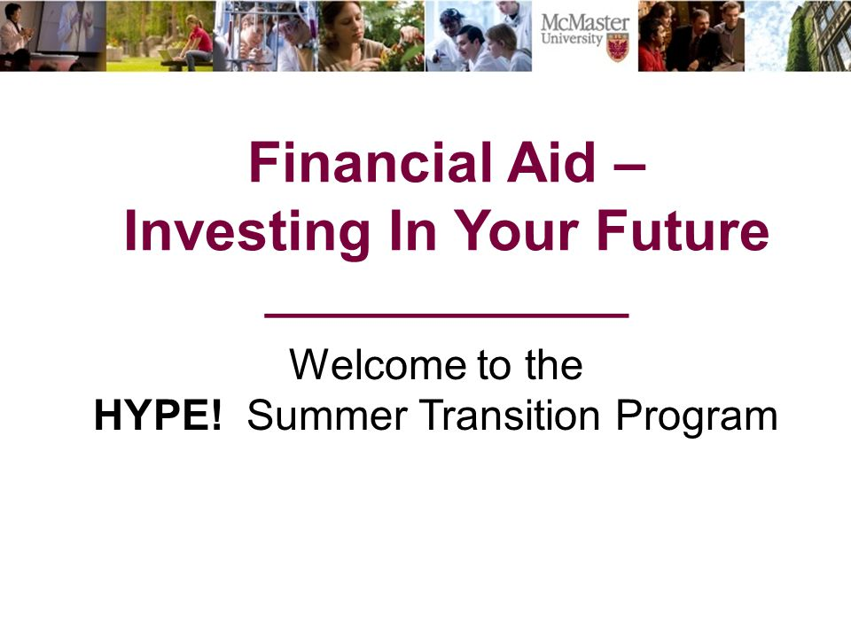 Financial Aid – Investing In Your Future ______________ Welcome to the HYPE.