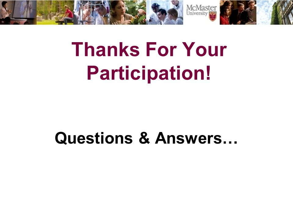 Thanks For Your Participation! Questions & Answers…