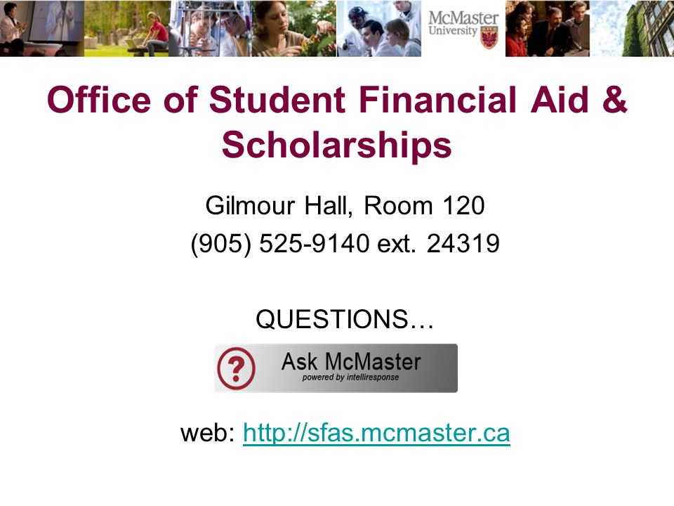 Office of Student Financial Aid & Scholarships Gilmour Hall, Room 120 (905) 525-9140 ext.