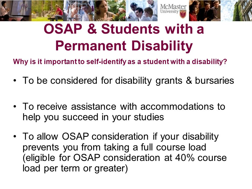 OSAP & Students with a Permanent Disability Why is it important to self-identify as a student with a disability.