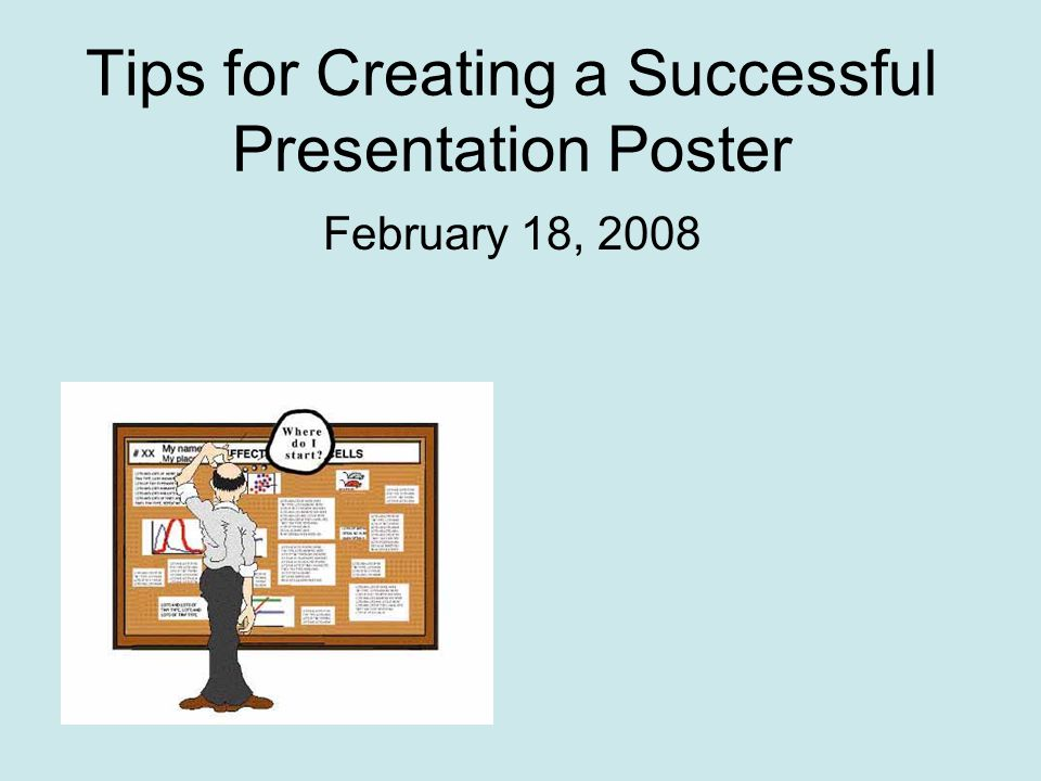 Tips for Creating a Successful Presentation Poster February 18, 2008