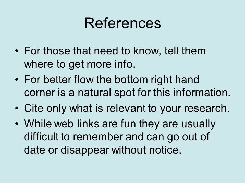 References For those that need to know, tell them where to get more info. For better flow the bottom right hand corner is a natural spot for this info