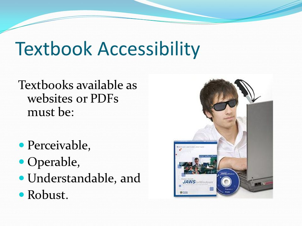 Textbook Accessibility Textbooks available as websites or PDFs must be: Perceivable, Operable, Understandable, and Robust.