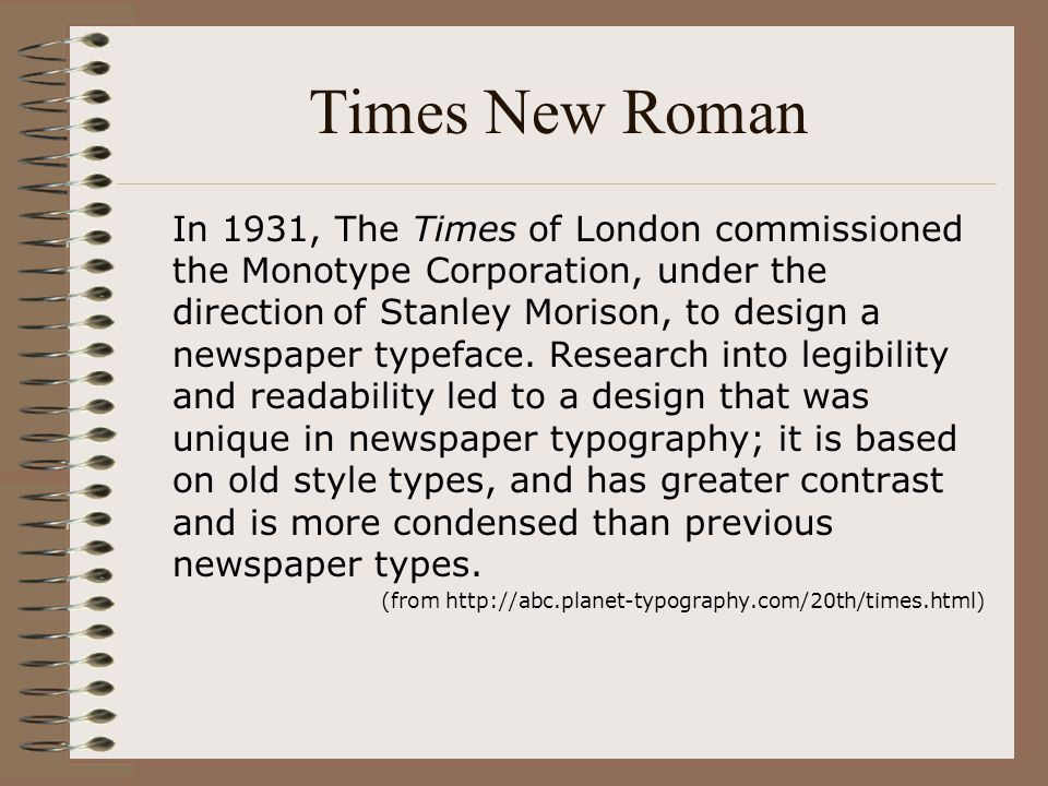 Times New Roman In 1931, The Times of London commissioned the Monotype Corporation, under the direction of Stanley Morison, to design a newspaper type