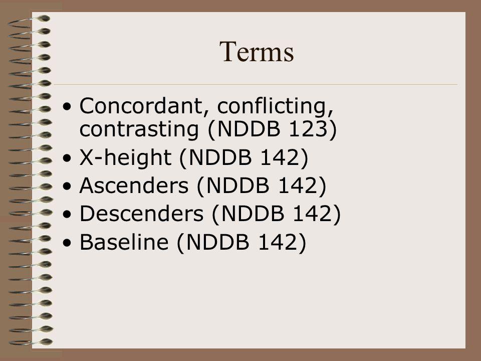 Terms Concordant, conflicting, contrasting (NDDB 123) X-height (NDDB 142) Ascenders (NDDB 142) Descenders (NDDB 142) Baseline (NDDB 142)