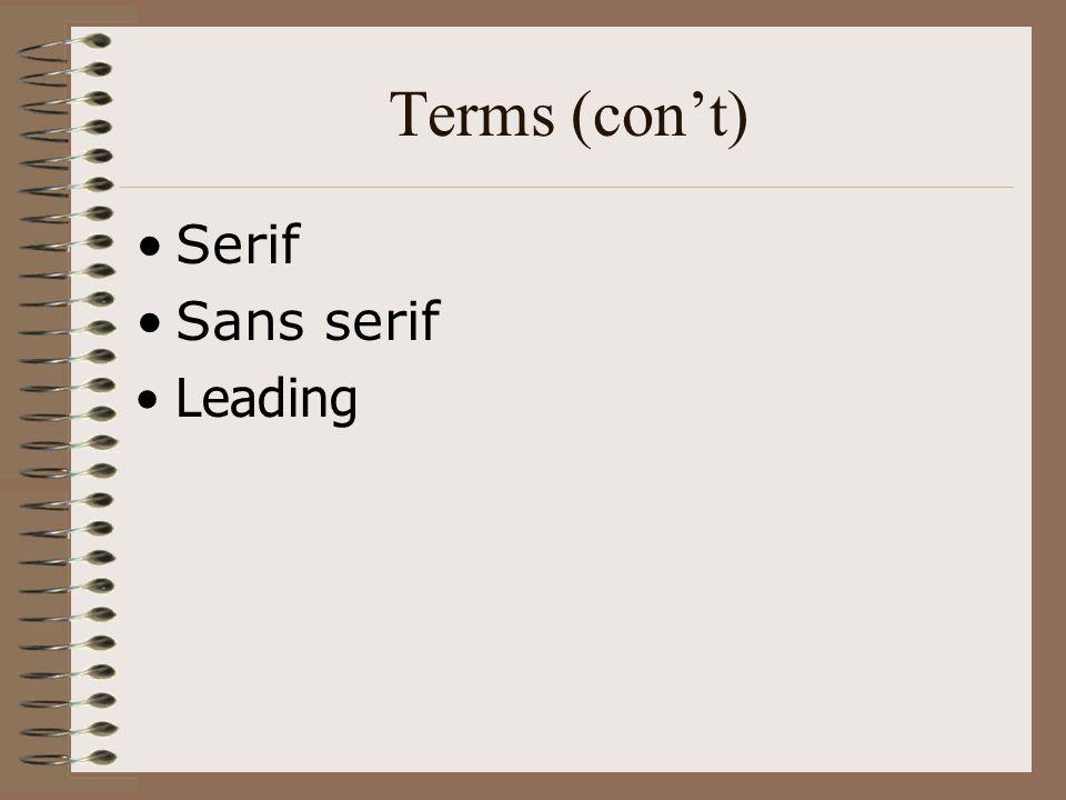 Terms (con't) Serif Sans serif Leading