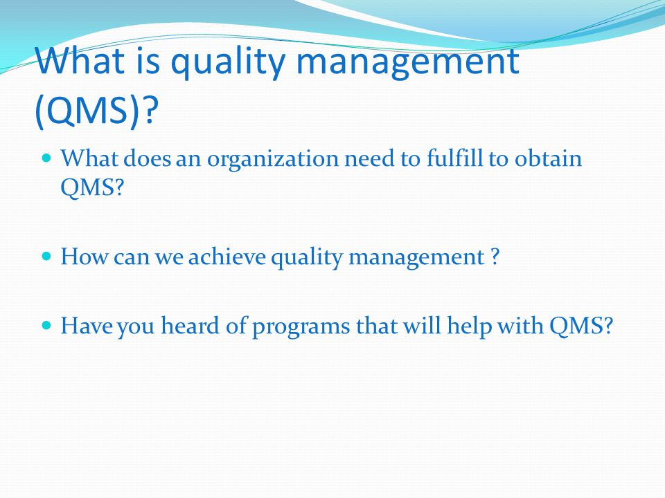 What is quality management (QMS). What does an organization need to fulfill to obtain QMS.