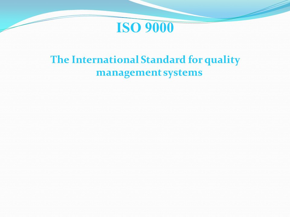 ISO 9000 The International Standard for quality management systems