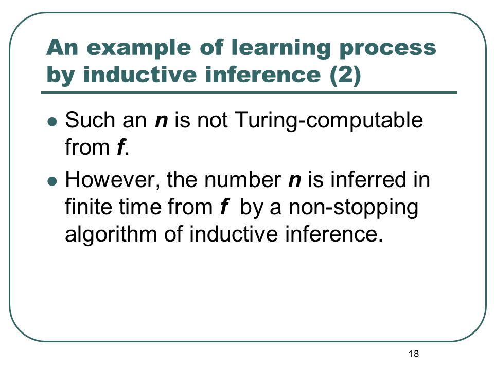 17 An example of learning process by inductive inference (1) MNP (Minimal Number Principle): Let f be a function from Nat to Nat. Then, there is n : N