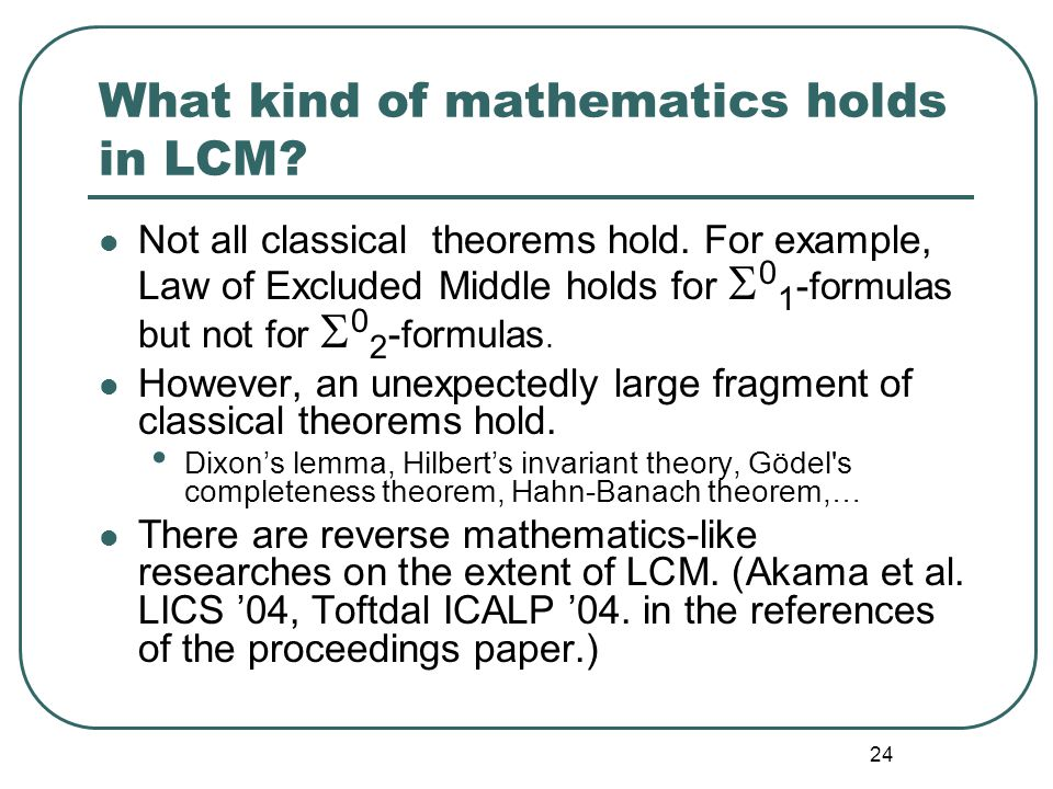 "23 Execution of LCM proofs All proofs of LCM are ""executable"" by non-stopping inductive inference algorithms. We can observe that LCM-proofs perpetual"