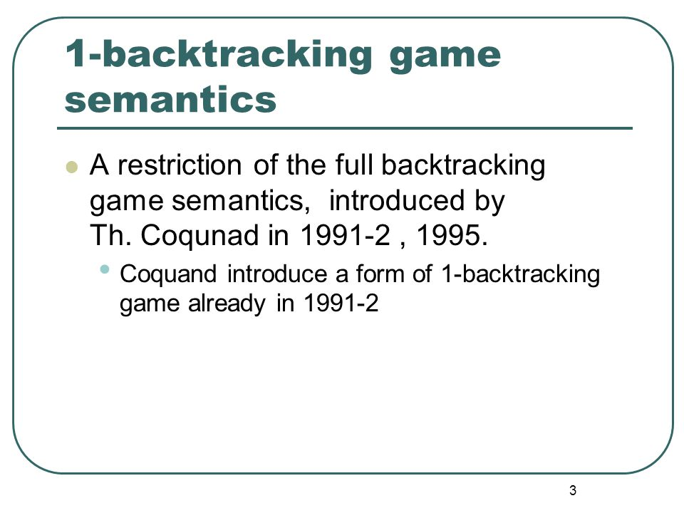 33 1-backtracking game We introduce a new rule Eloise is allowed to backtrack to any preceding position of the current situation of play and restart from the position.