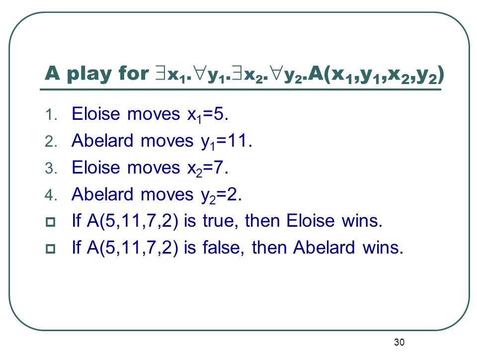 29 Game theoretical semantics of logic (2) For simplicity, we illustrate the semantics by prenex normal forms:  x 1.