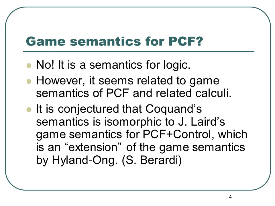4 Game semantics for PCF.No. It is a semantics for logic.