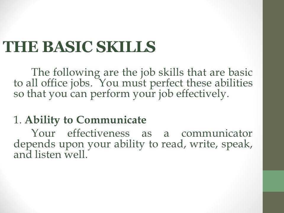 THE BASIC SKILLS The following are the job skills that are basic to all office jobs.