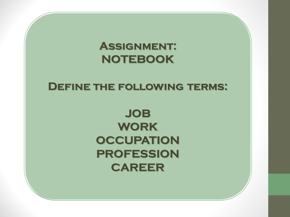 Assignment:NOTEBOOK Define the following terms: JOB WORK OCCUPATION PROFESSIONCAREER