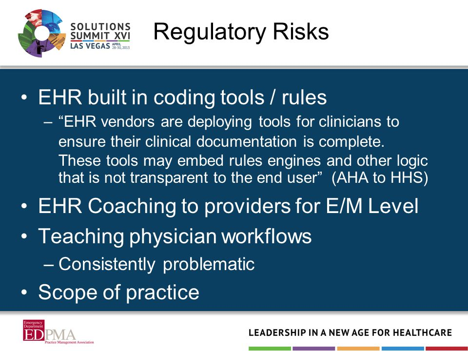 Regulatory Risks EHR built in coding tools / rules – EHR vendors are deploying tools for clinicians to ensure their clinical documentation is complete.