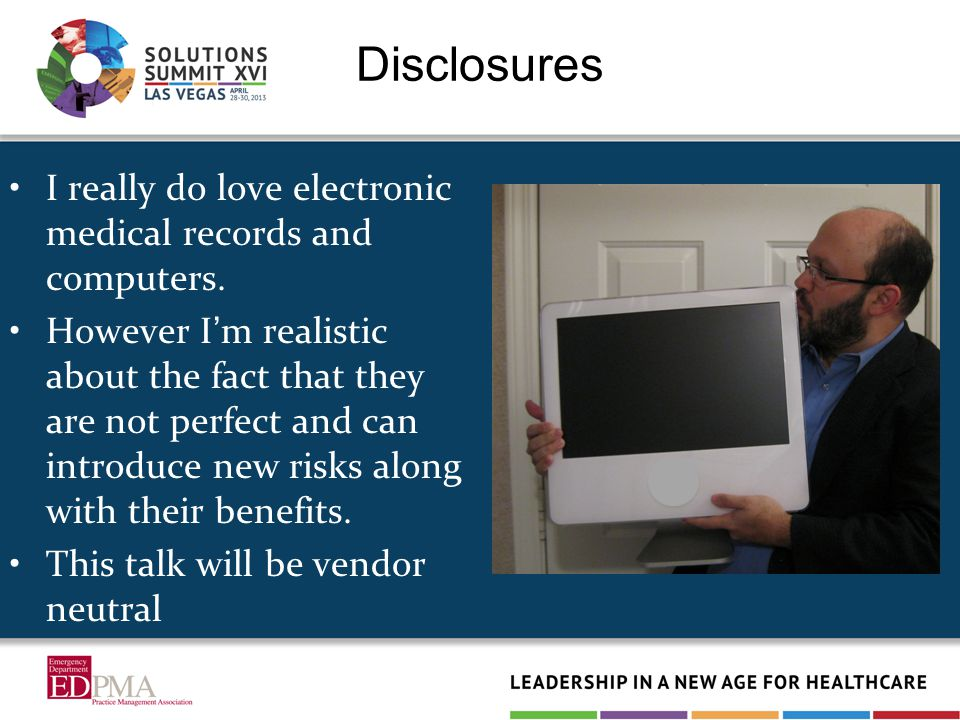 Discuss some basic definitions related to Electronic Health Records (EHRs) List some of the reported benefits of electronic records systems Learn about some of the risks associated with electronic records in the ED Understand ways to mitigate the risk of EHRs to the ED Objectives