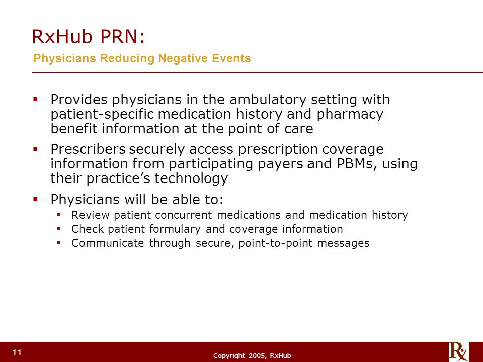 © RxHub, 2004 Copyright 2005, RxHub 11 RxHub PRN:  Provides physicians in the ambulatory setting with patient-specific medication history and pharmac