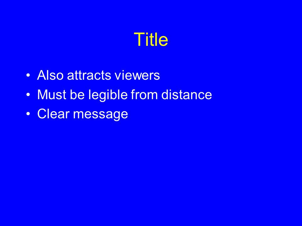 Title Also attracts viewers Must be legible from distance Clear message