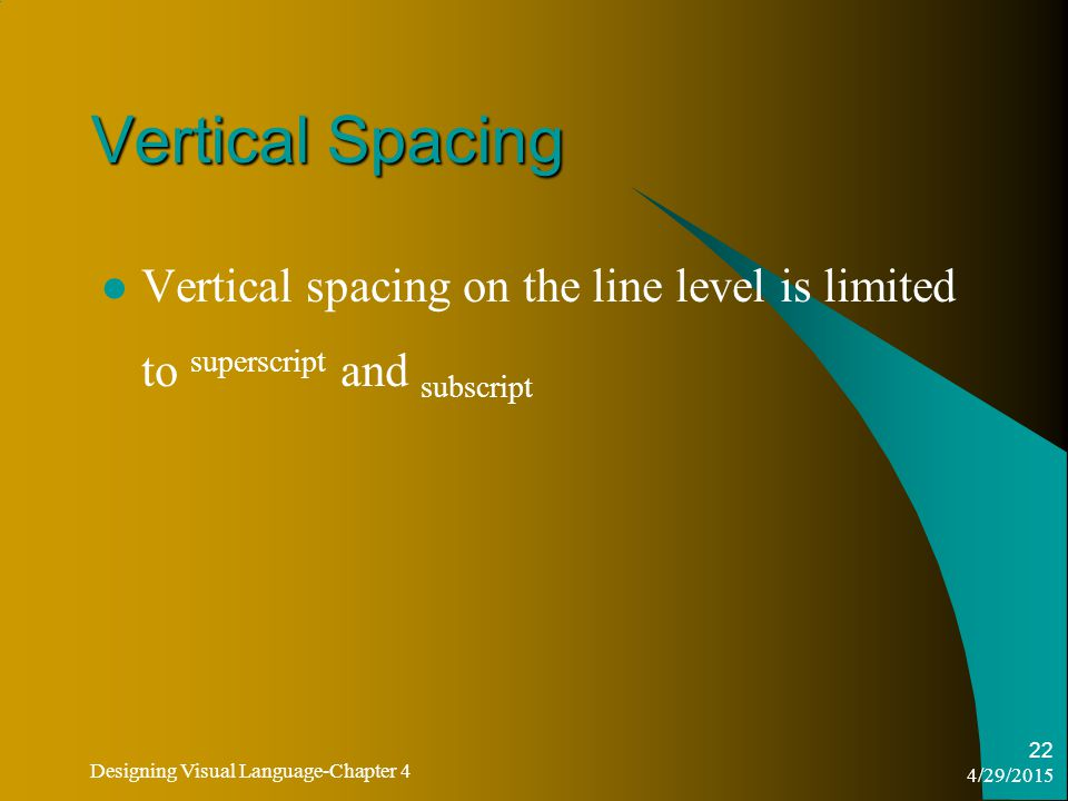 4/29/2015 Designing Visual Language-Chapter 4 22 Vertical Spacing Vertical spacing on the line level is limited to superscript and subscript
