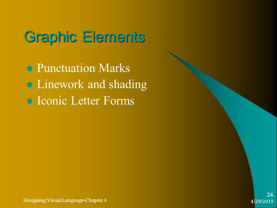 4/29/2015 Designing Visual Language-Chapter 4 24 Graphic Elements Punctuation Marks Linework and shading Iconic Letter Forms