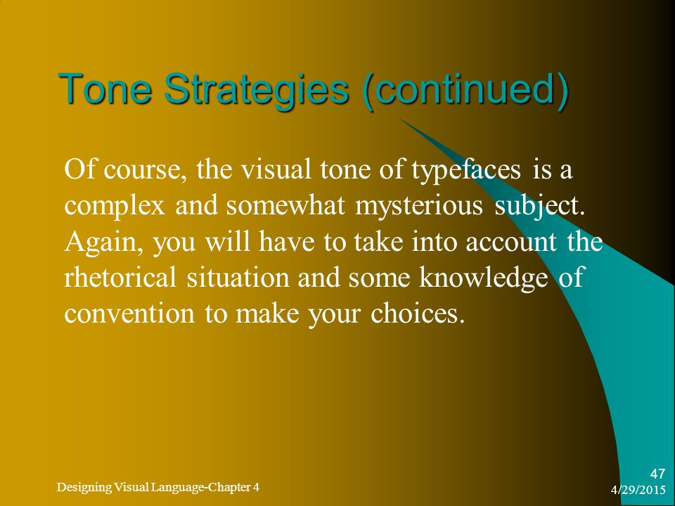 4/29/2015 Designing Visual Language-Chapter 4 47 Tone Strategies (continued) Of course, the visual tone of typefaces is a complex and somewhat mysterious subject.