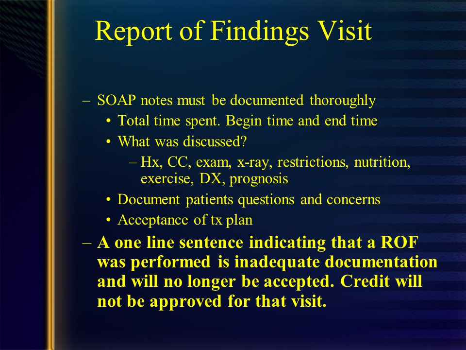 Report of Findings Visit –SOAP notes must be documented thoroughly Total time spent.