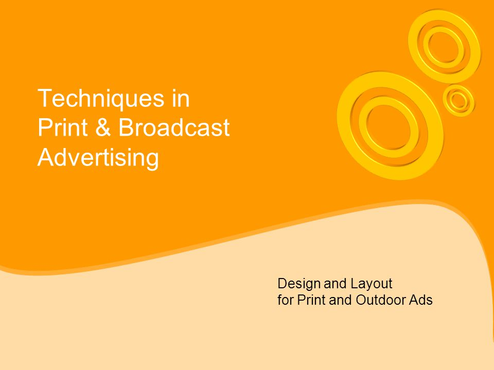 Techniques in Print & Broadcast Advertising Design and Layout for Print and Outdoor Ads