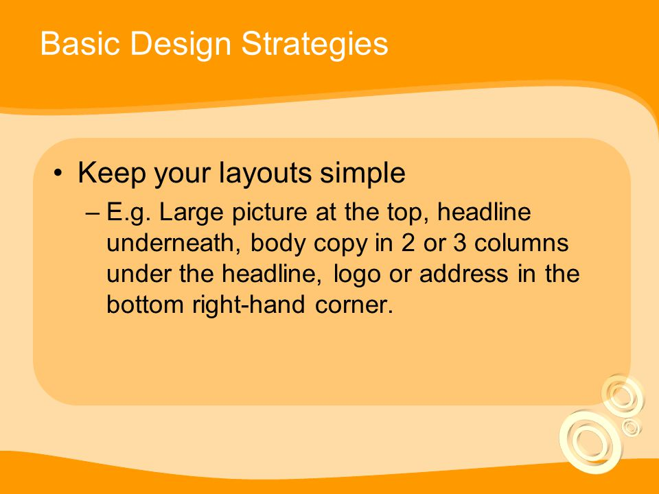 Basic Design Strategies Keep your layouts simple –E.g.