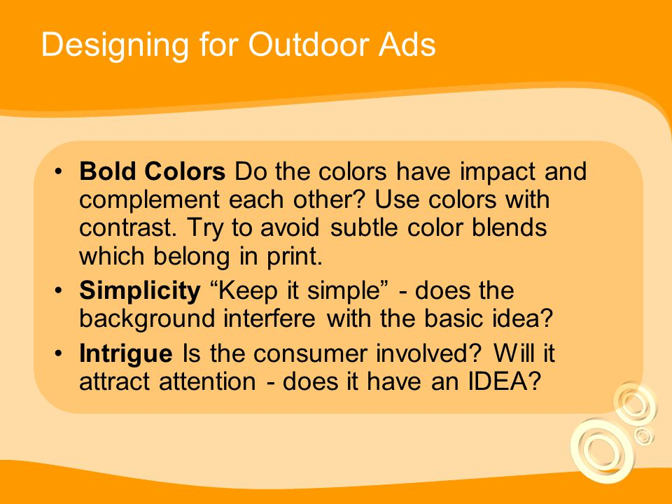 Designing for Outdoor Ads Bold Colors Do the colors have impact and complement each other.