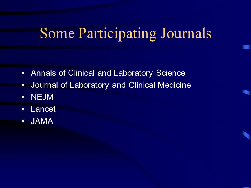 Some Participating Journals Annals of Clinical and Laboratory Science Journal of Laboratory and Clinical Medicine NEJM Lancet JAMA