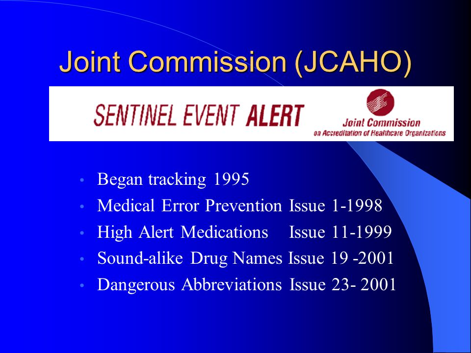 Joint Commission (JCAHO) Began tracking 1995 Medical Error Prevention Issue 1-1998 High Alert Medications Issue 11-1999 Sound-alike Drug Names Issue 1