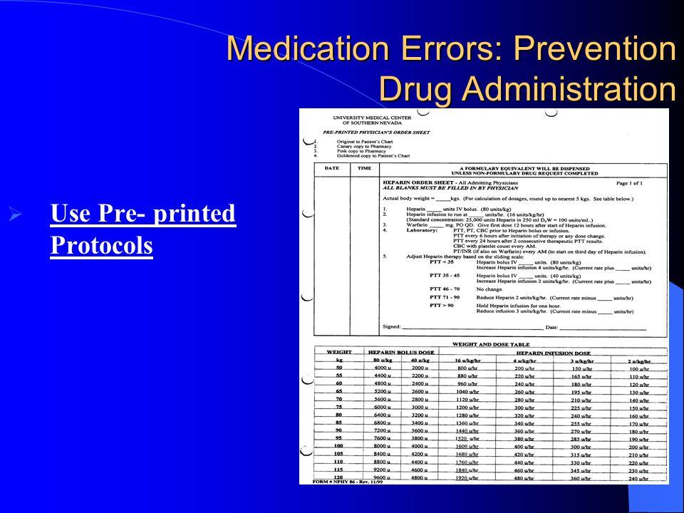Medication Errors: Prevention Drug Administration  Use Pre- printed Protocols