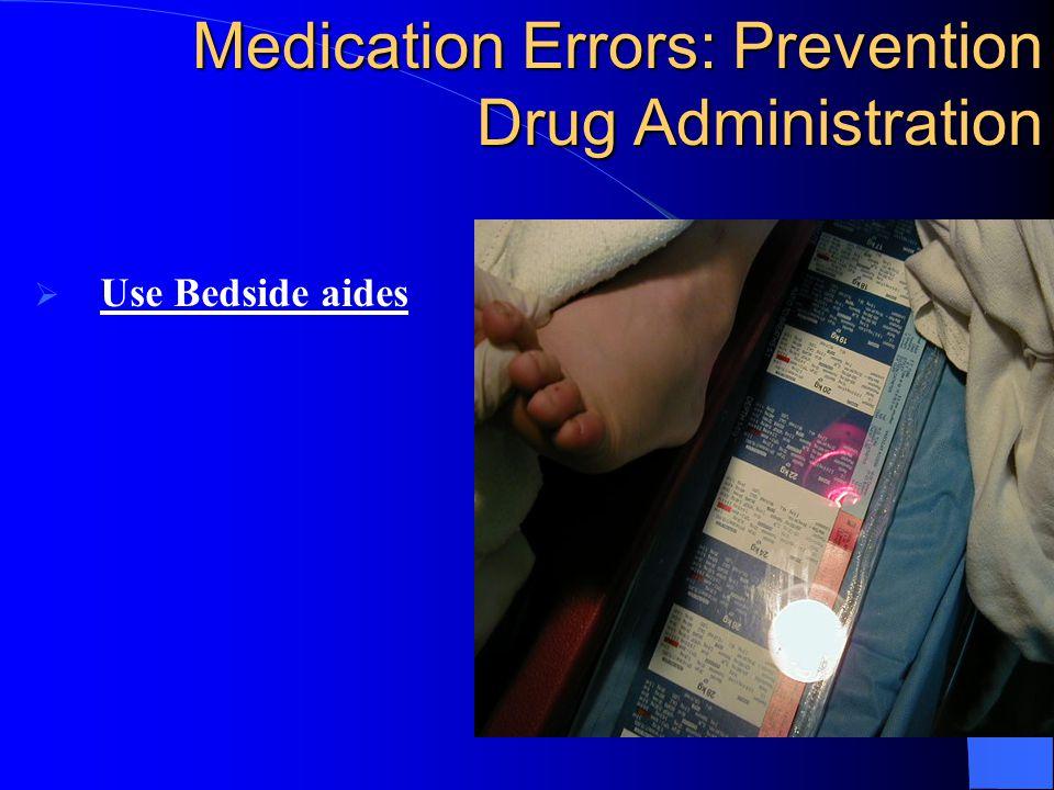 Medication Errors: Prevention Drug Administration  Use Bedside aides