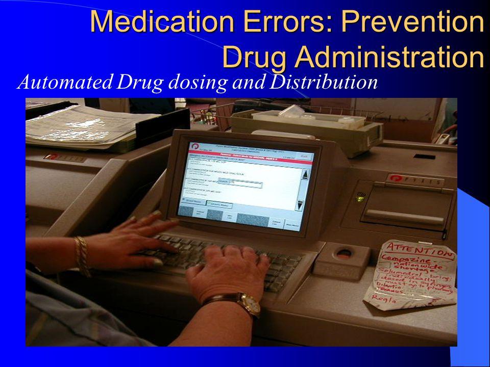 Medication Errors: Prevention Drug Administration Automated Drug dosing and Distribution