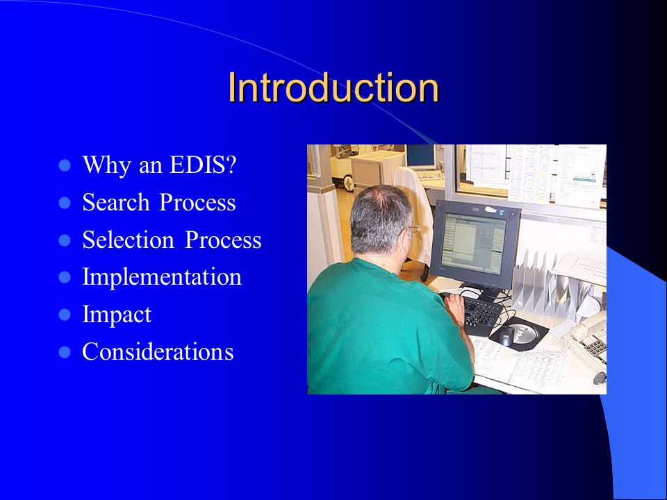 Introduction Why an EDIS? Search Process Selection Process Implementation Impact Considerations