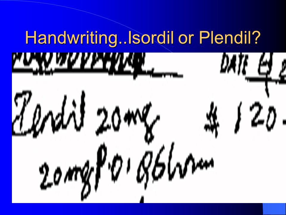 Handwriting..Isordil or Plendil?
